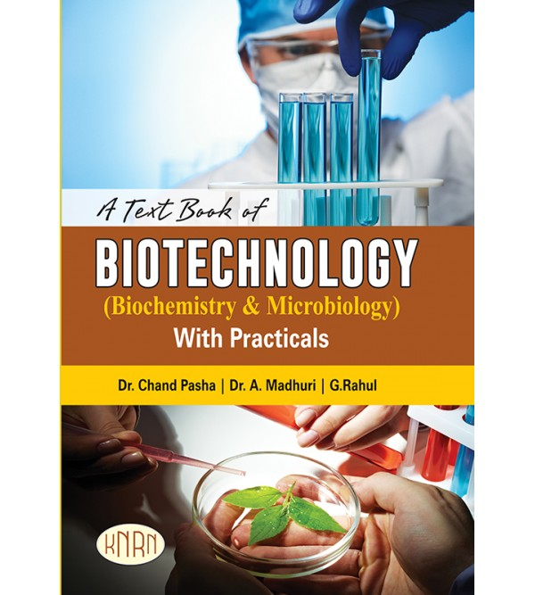 A TEXT BOOK OF BIOTECHNOLOGY (BIOCHEMISTRY & MICROBIOLOGY) WITH PRACTICALS