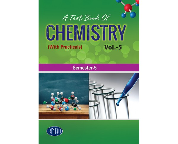 A TEXT BOOK OF CHEMISTRY VOL. 5 (WITH PRACTICALS)