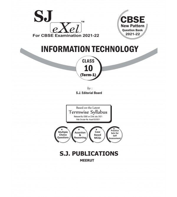 SJ Exel CBSE Question Bank Class 10 Information Technology Book Chapter Wise Includes Stand Alone MCQ's , Case  Based MCQ's , Assertion & Reasoning & Practice Sets for Term 1 As per latest CBSE guidelines issued on 22nd July 2021